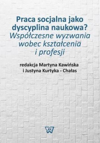 Praca socjalna jako dyscyplina naukowa? Współczesne wyzwania wobec kształcenia i profesji, M. Kawińska, J. Kurtyka-Chałas (1)