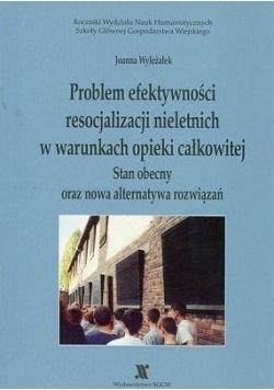 Problem efektywności resocjalizacji nieletnich w warunkach opieki całkowitej. Stan obecny oraz nowa alternatywa rozwiązań, J. Wyleżałek  (1)