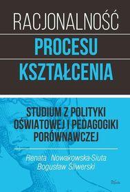 Racjonalność procesu kształcenia. Studium z polityki oświatowej i pedagogiki porównawczej, R. Nowakowska-Siuta, B. Śliwerski
