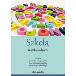 Szkoła. Wspólnota dążeń?, A. Minczanowska, A. Szafrańska-Gajdzica, M. J. Szymański