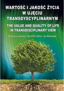 Wartość i jakość życia w ujęciu transdyscyplinarnym. The value and quality of life in transdisciplinary view, J. Bartoszek