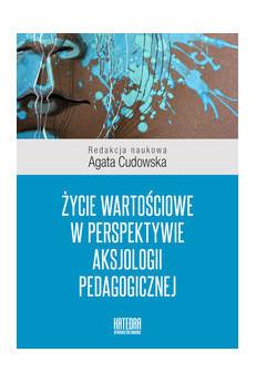 Życie wartościowe w perspektywie aksjologii pedagogicznej, A. Cudowska