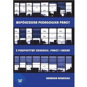 Współczesna pedagogika pracy z perspektywy edukacji, pracy i badań, B. Baraniak
