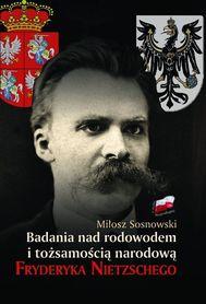 Badania nad rodowodem i tożsamością narodową Fryderyka Nietzschego w świetle źródeł literackich, biograficznych i genealogicznych, M. Sosnowski
