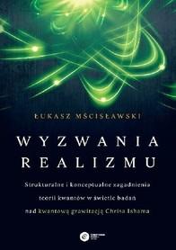 Wyzwania realizmu. Strukturalne i konceptualne zagadnienia teorii kwantów w świetle badań nad kwantową grawitacją Chrisa Ishama, Ł. Mścisławski