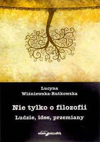 Nie tylko o filozofii. Ludzie, idee, przemiany, L. Wiśniewska-Rutkowska