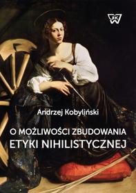 O możliwości zbudowania etyki nihilistycznej, A. Kobyliński