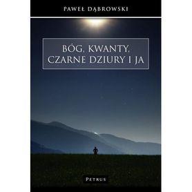 Bóg, kwanty, czarne dziury i ja, P. Dąbrowski