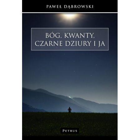 Bóg, kwanty, czarne dziury i ja, P. Dąbrowski (1)