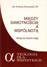 Między samotnością a wspólnotą. Wstęp do filozofii religii, J. A. Kłoczowski OP