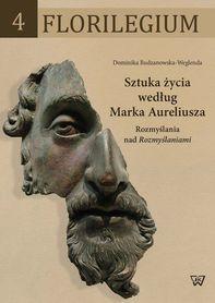 Sztuka życia według Marka Aureliusza. Rozmyślania nad Rozmyślaniami, D. Budzanowska-Weglenda