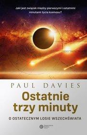 Ostatnie trzy minuty. O ostatecznym losie wszechświata, P. Davies