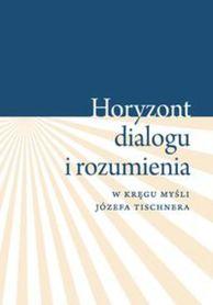 Horyzont dialogu i rozumienia. W kręgu myśli Józefa Tischnera, K. Pietrych