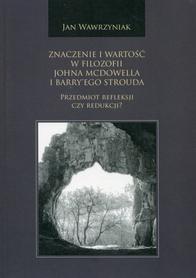 Znaczenie i wartość w filozofii Johna McDowella i Barry'ego Strouda. Przedmiot refleksji czy redukcji?, J. Wawrzyniak