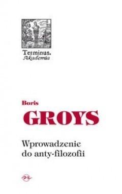Wprowadzenie do anty-filozofii, B. Groys