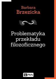 Problematyka przekładu filozoficznego, B. Brzezicka