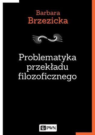Problematyka przekładu filozoficznego, B. Brzezicka (1)