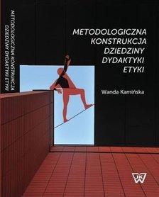 Metodologiczna konstrukcja dziedziny dydaktyki etyki, W. Kamińska
