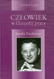 Człowiek w filozofii pracy Józefa Tischnera, J. Legięć