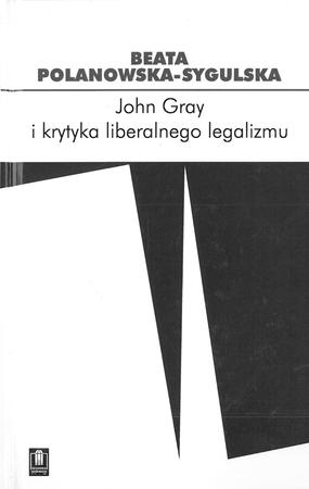 John Gray i krytyka liberalnego legalizmu, B. Polanowska-Sygulska (1)