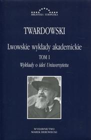 Lwowskie wykłady akademickie. T. I. Wykłady o idei Uniwersytetu, Twardowski, oprawa twarda