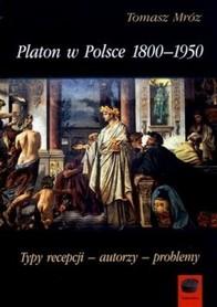 Platon w Polsce 1800-1950. Typy recepcji - autorzy - problemy, T. Mróz