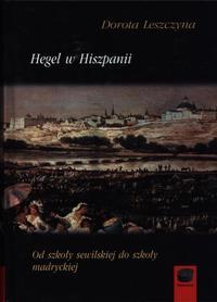 Hegel w Hiszpanii. Od szkoły sewilskiej do szkoły madryckiej, D. Leszczyna