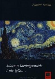 Szkice o Kierkegaardzie i nie tylko..., A. Szwed