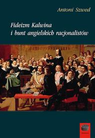 Fideizm Kalwina i bunt angielskich racjonalistów, A. Szwed