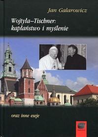 Wojtyła-Tischner: kapłaństwo i myślenie oraz inne eseje, J. Galarowicz
