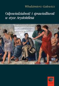 Odpowiedzialność i sprawiedliwość w etyce Arystotelesa, W. Galewicz