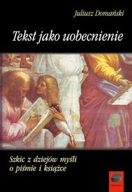 Tekst jako uobecnienie. Szkic z dziejów myśli o piśmie i książce, J. Domański