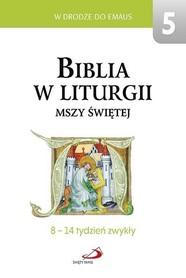 Biblia w liturgii Mszy Świętej. 8 - 14 tydzień zwykły. W drodze do Emaus 5, red. ks. A. Paciorka, ks. F. Mickiewicz