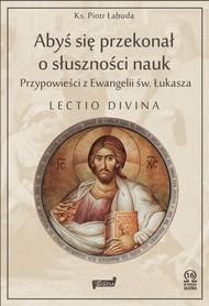 Abyś się przekonał o słuszności nauk. Przypowieści z Ewangelii św. Łukasza. Lectio divina, Ks. P. Łabuda