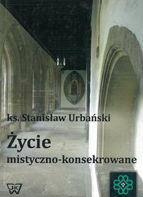 Życie mistyczno-konsekrowane, ks. S. Urbański