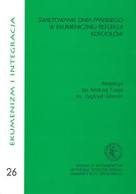 Świętowanie dnia Pańskiego w ekumenicznej refleksji Kościołów, Ekumenizm i integracja 26, bp A. Czaja, ks. Z. Glaeser