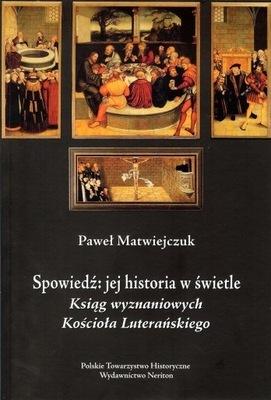 Spowiedź: jej historia w świetle Ksiąg wyznaniowych Kościoła Luterańskiego, P. Matwiejczuk