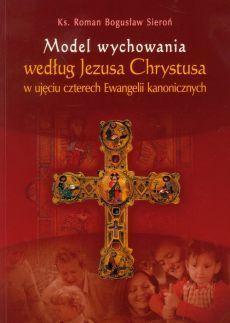 Model wychowania chrześcijańskiego według Jezusa Chrystusa w ujęciu czterech Ewangelii kanonicznych, Ks. R. B. Sieroń