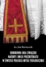 Soborowa idea związku natury i misji prezbiteratu w świetle polskiej myśli teologicznej, Ks. J. Bartoszek
