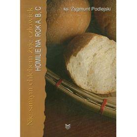 Nie samym chlebem żyje człowiek. Homilie na rok A, B, C, ks. Z. Podlejski