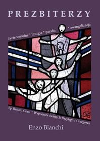 Prezbiterzy. Życie wspólne, liturgia, parafia, ewangelizacja; Enzo Bianchi