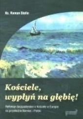 Kościele, wypłyń na głębię! Refleksje duszpasterskie o Kościele w Europie na przykładzie Niemiec i Polski, Ks. R. Stafin