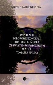 Implikacje soborowej koncepcji dialogu Kościoła ze światem współczesnym w myśli Tomasza Halika, B. Ł. Paterewicz OCist