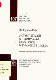Motywy etyczne w terminologii krinō-krisis w Ewangelii Łukasza. Studium egzegetyczno-lingwistyczne, Ks. K. Ziaja