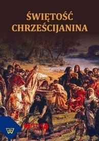 Świętość chrześcijanina, red. ks. S. Urbański, ks. W. Gałązka