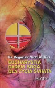 Eucharystia darem Boga dla życia świata, Ks. B. Nadolski TChr