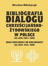 Bibliografia dialogu chrześcijańsko-żydowskiego w Polsce za lata 2001-2006 oraz suplement do bibliografii za lata 1945-200, M. Mikołajczyk