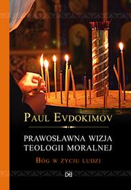 Prawosławna wizja teologii moralnej. Bóg w życiu ludzi, P. Evdokimov