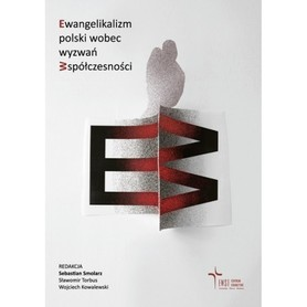 Ewangelikalizm polski wobec wyzwań współczesności, red. S. Smolarz