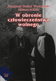 W obronie człowieczeństwa wolnego, Kardynał Stefan Wyszyński